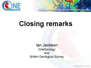 Closing remarks Ian Jackson One Geology and British