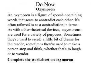 Do Now Oxymoron An oxymoron is a figure