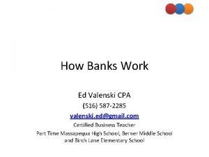 How Banks Work Ed Valenski CPA 516 587