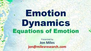 Emotion Dynamics Equations of Emotion Presented by Jon