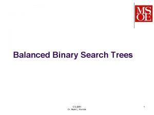 Balanced Binary Search Trees CS2851 Dr Mark L