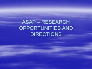 ASAP RESEARCH OPPORTUNITIES AND DIRECTIONS Contents Generic opportunities