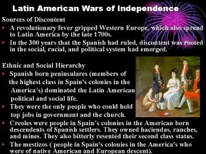 Latin American Wars of Independence Sources of Discontent