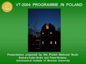 VT 2004 POLAND VT2004 PROGRAMME IN POLAND Presentation