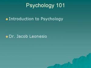 Psychology 101 u Introduction u Dr to Psychology