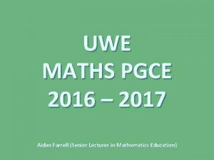 UWE MATHS PGCE 2016 2017 Aidan Farrell Senior