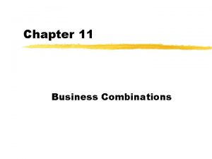 Chapter 11 Business Combinations Business combinations Groups z