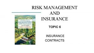 RISK MANAGEMENT AND INSURANCE TOPIC 6 INSURANCE CONTRACTS