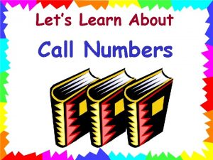 Lets Learn About Call Numbers Remember a call