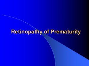 Retinopathy of Prematurity Retinopathy of Prematurity l ROP