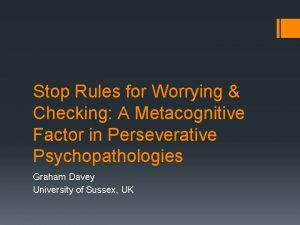 Stop Rules for Worrying Checking A Metacognitive Factor