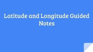 Latitude and Longitude Guided Notes Lines of Latitude