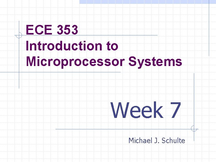 ECE 353 Introduction to Microprocessor Systems Week 7