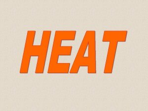 Heat is in physics energy transferred from one