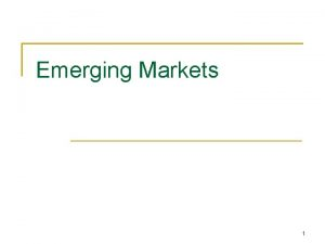 Emerging Markets 1 Emerging markets Definition EM are