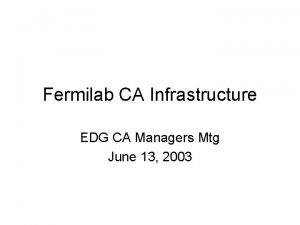 Fermilab CA Infrastructure EDG CA Managers Mtg June