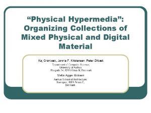 Physical Hypermedia Organizing Collections of Mixed Physical and