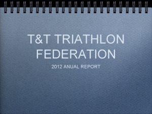 TT TRIATHLON FEDERATION 2012 ANUAL REPORT A GM