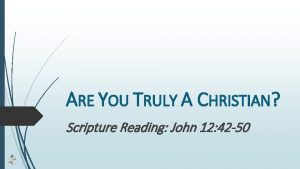 ARE YOU TRULY A CHRISTIAN Scripture Reading John