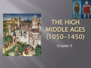 THE HIGH MIDDLE AGES 1050 1450 Chapter 8