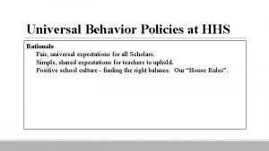 Universal Behavior Policies at HHS Rationale Fair universal