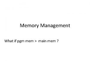Memory Management What if pgm mem main mem