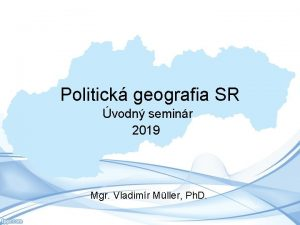 Politick geografia SR vodn seminr 2019 Mgr Vladimr