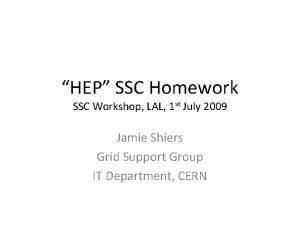 HEP SSC Homework SSC Workshop LAL 1 st