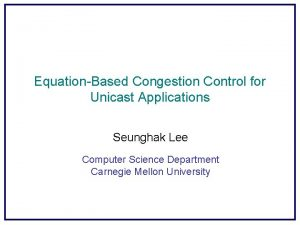 EquationBased Congestion Control for Unicast Applications Seunghak Lee