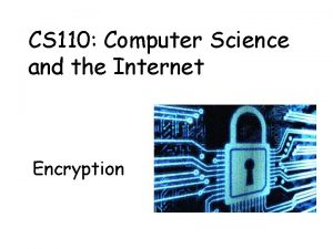 CS 110 Computer Science and the Internet Encryption