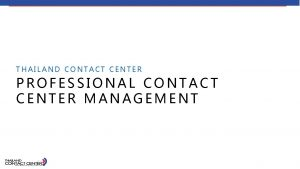 THAILAND CONTACT CENTER PROFESSIONAL CONTACT CENTER MANAGEMENT ABOUT