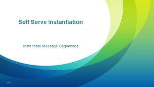 Self Serve Instantiation Instantiate Message Sequences Page 1