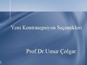 Yeni Kontrasepsiyon Seenekleri 04340061 Prof Dr Umur olgar