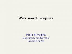 Web search engines Paolo Ferragina Dipartimento di Informatica