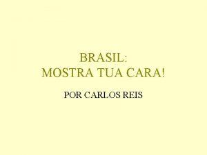 BRASIL MOSTRA TUA CARA POR CARLOS REIS Mundo