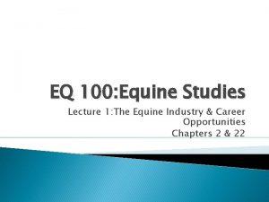 EQ 100 Equine Studies Lecture 1 The Equine