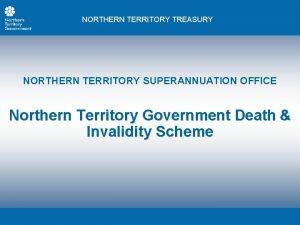 NORTHERN TERRITORY TREASURY NORTHERN TERRITORY SUPERANNUATION OFFICE Northern