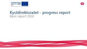 Kystdirektoratet progress report Basic report 2018 Highlights An