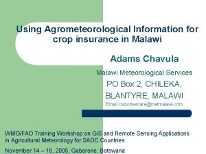 Using Agrometeorological Information for crop insurance in Malawi