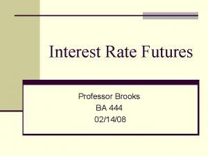 Interest Rate Futures Professor Brooks BA 444 021408