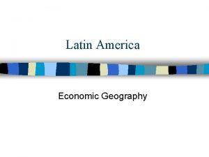 Latin America Economic Geography Economic Activity n Most