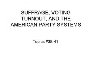 SUFFRAGE VOTING TURNOUT AND THE AMERICAN PARTY SYSTEMS