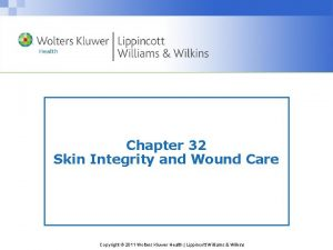 Chapter 32 Skin Integrity and Wound Care Copyright