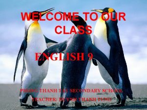 WELCOME TO OUR CLASS ENGLISH 9 PHONG THANH