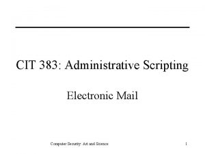 CIT 383 Administrative Scripting Electronic Mail Computer Security