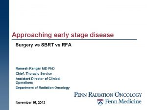 Approaching early stage disease Surgery vs SBRT vs