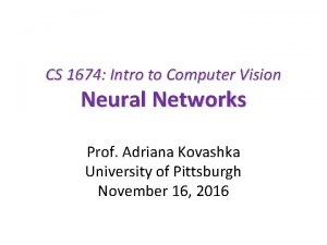CS 1674 Intro to Computer Vision Neural Networks