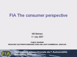 FIA The consumer perspective Wil Botman 11 July