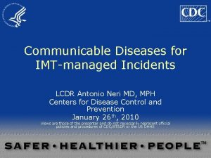 Communicable Diseases for IMTmanaged Incidents LCDR Antonio Neri
