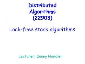 Distributed Algorithms 22903 Lockfree stack algorithms Lecturer Danny